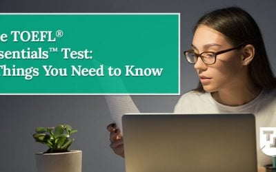 The TOEFL Essentials® Test: 8 Things You Need to Know
