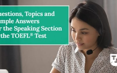 Questions, Topics and Sample Answers for the Speaking Section of the TOEFL® Test